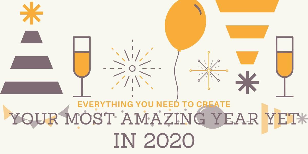 Everything You Need to Create Your Most Amazing Year Yet in 2020