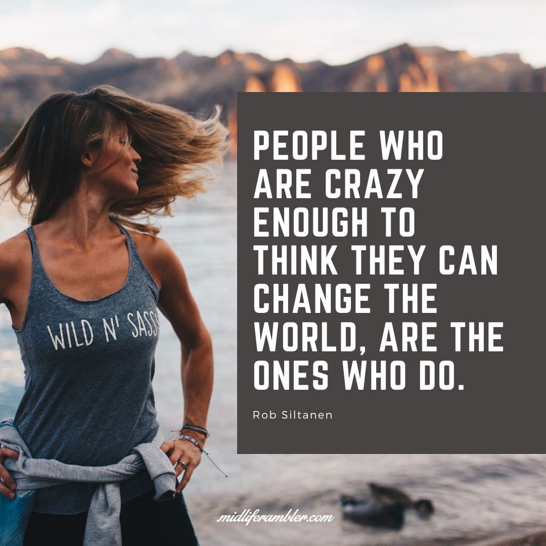 "55 Inspirational Quotes for Your Vision Board - People Who Are Crazy Enough To Think They Can Change The World, Are The Ones Who Do."" – Rob Siltanen"
