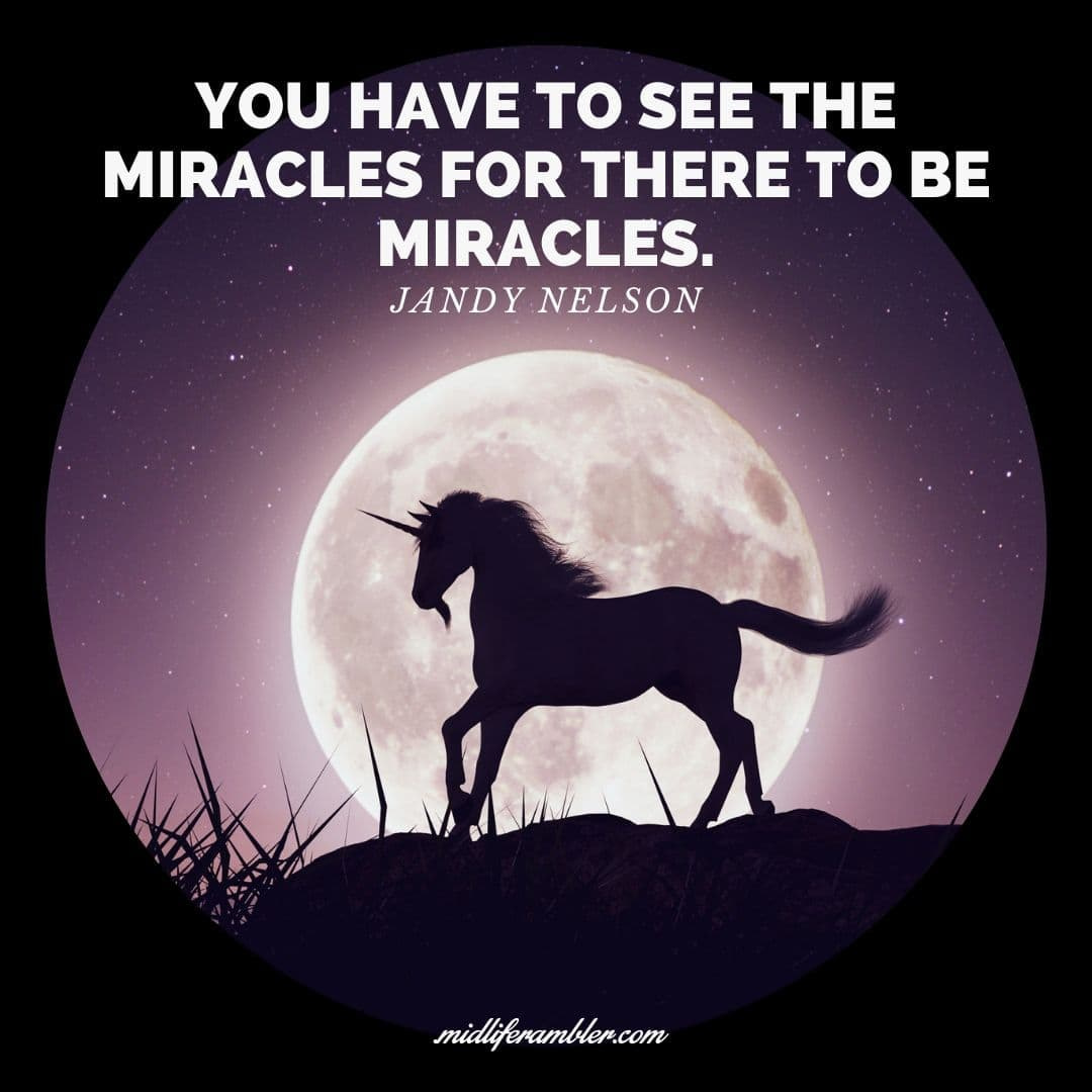 55 Inspirational Quotes for Your Vision Board - You have to see the miracles for there to be miracles. - Jandy Nelson