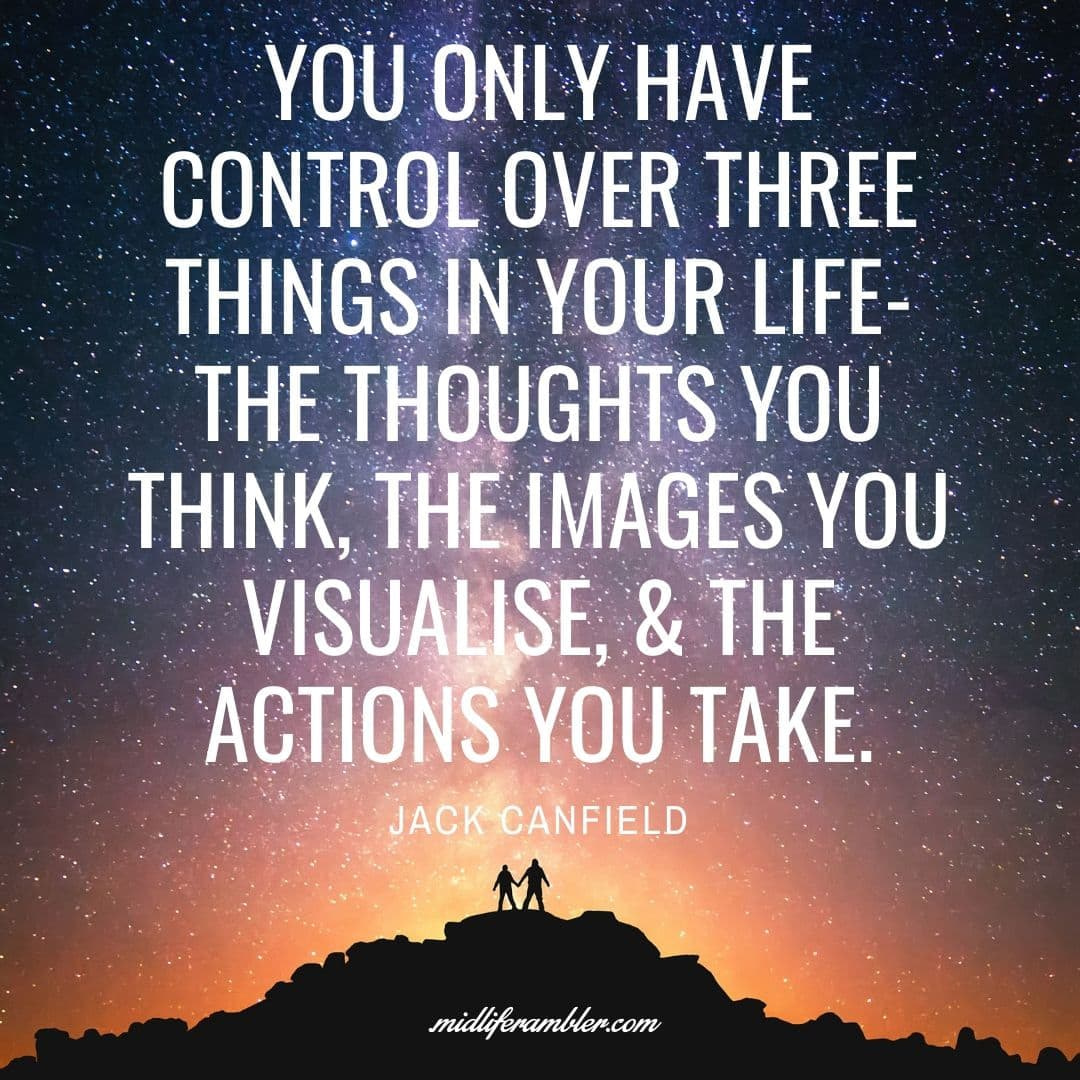 55 Inspirational Quotes for Your Vision Board - You only have control over three things in your life-the thoughts you think, the images you visualise, & the actions you take. - Jack Canfield