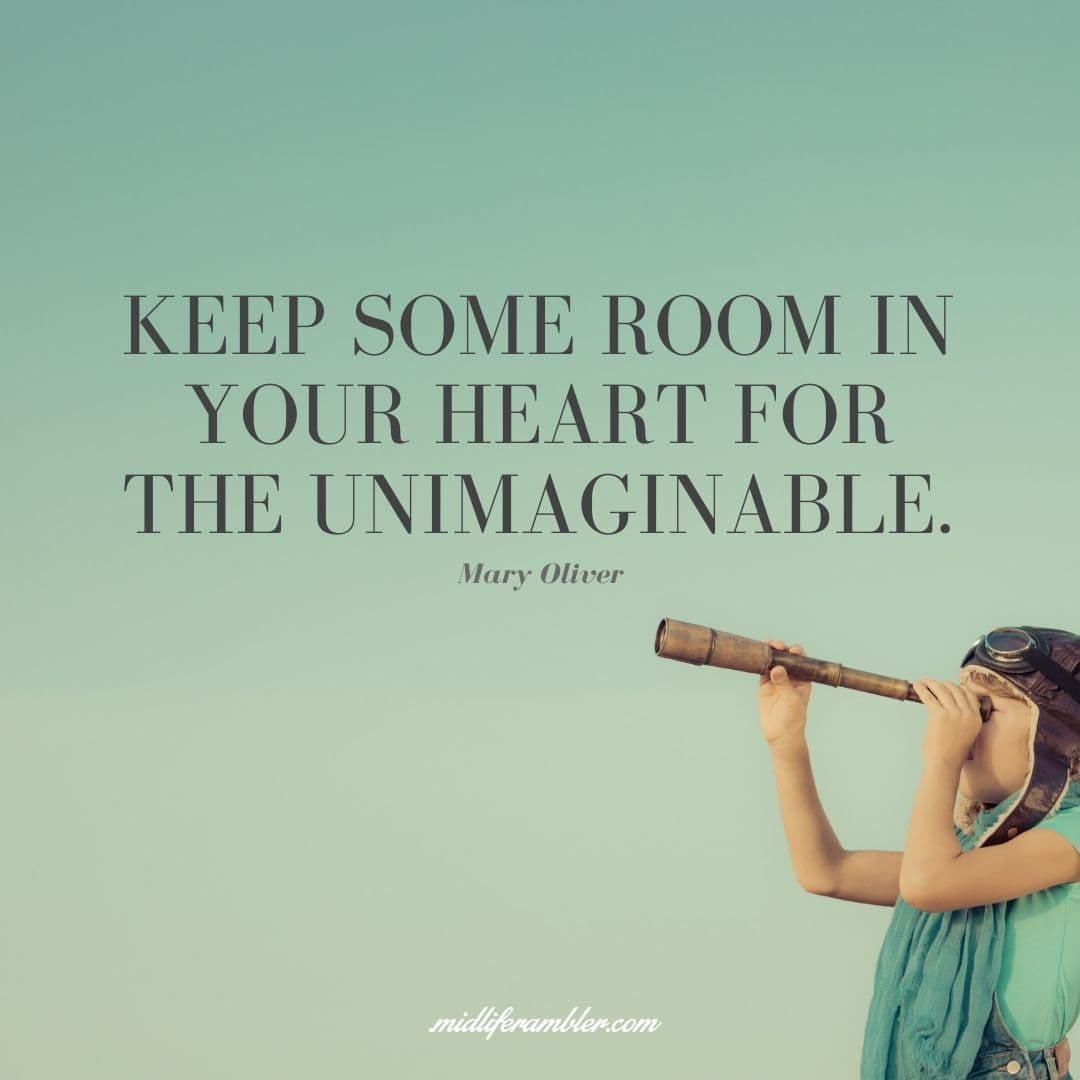 55 Inspirational Quotes for Your Vision Board - Keep some room in your heart for the unimaginable. - Mary Oliver