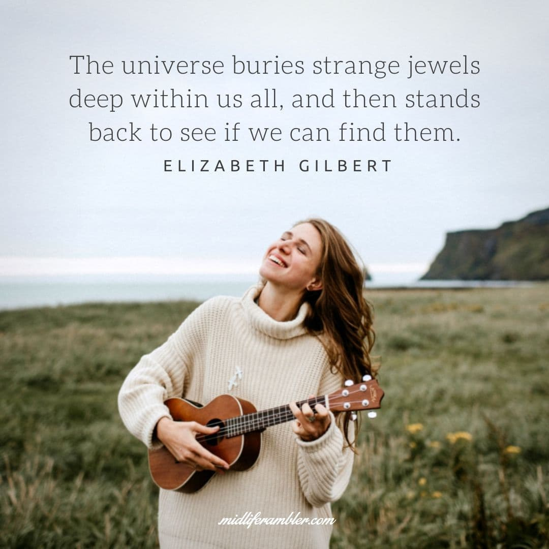 55 Inspirational Quotes for Your Vision Board - The universe buries strange jewels deep within us all, and then stands back to see if we can find them. - Elizabeth Gilbert