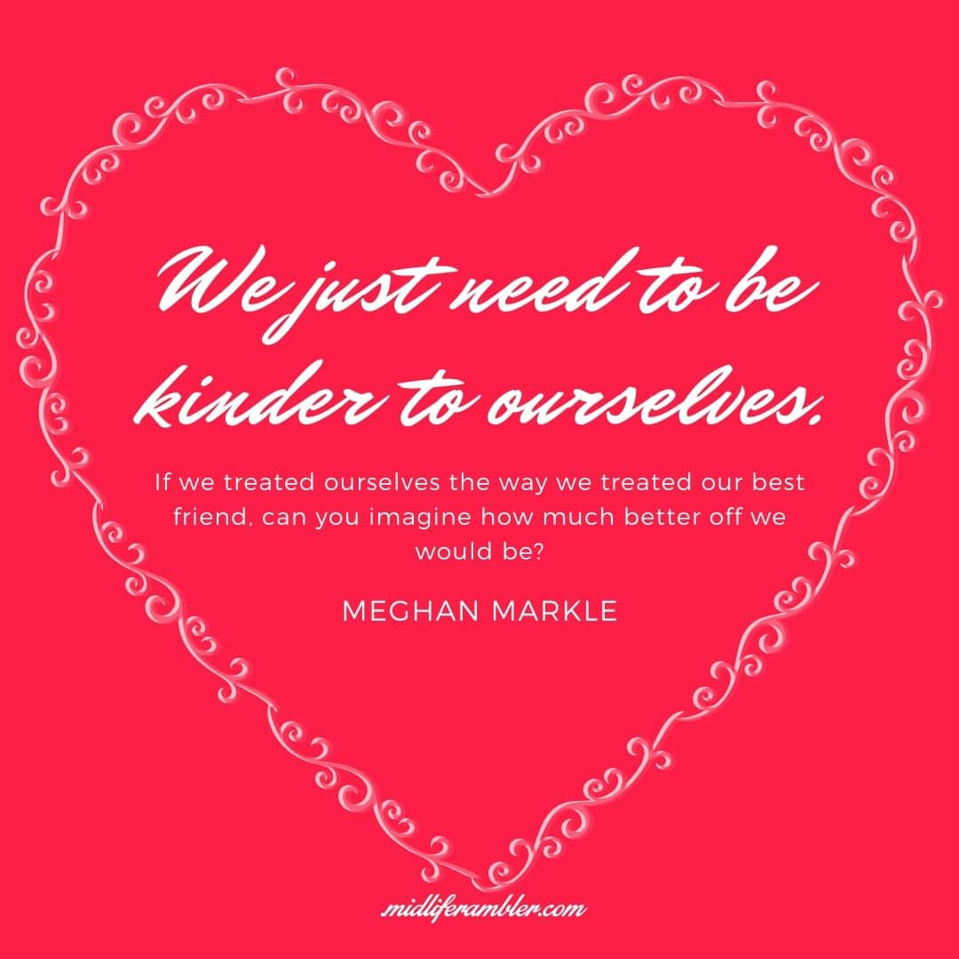 How to Learn to Treat Yourself with Self-Compassion - We just need to be kinder to ourselves. If we treated ourselves the way we treated our best friend, can you imagine how much better off we would be? Meghan Markle