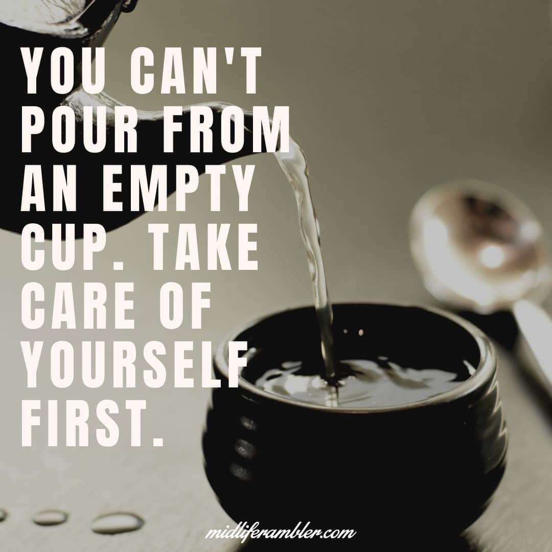 Ten Surprising Signs You Need Self-Care - You Can't Pour from an Empty Cup. Take Care of Yourself First.