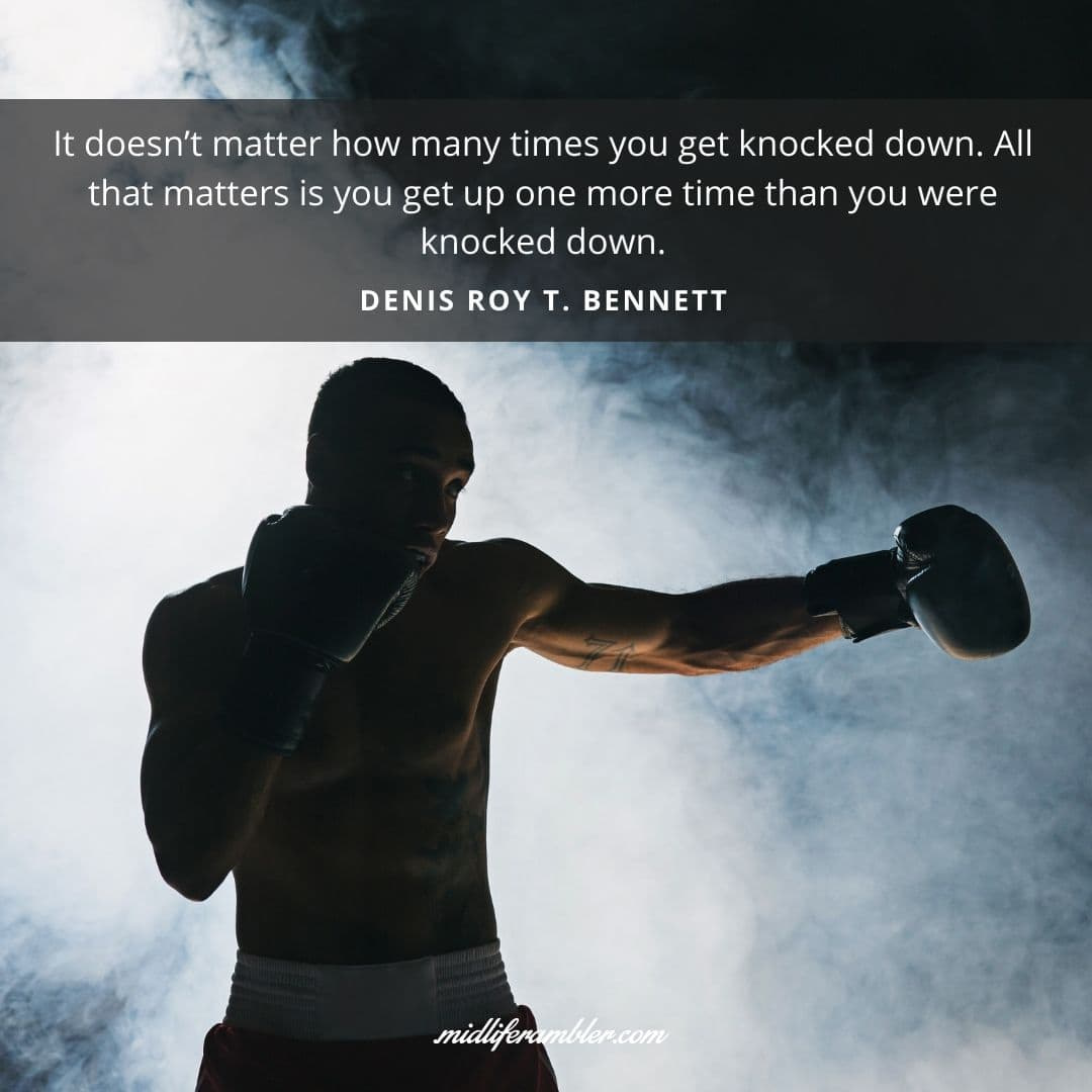 55 Inspirational Quotes for Your Vision Board - It doesn't matter how many times you get knocked down. All that matters is you get up one more time than you were knocked down. - Roy T. Bennett