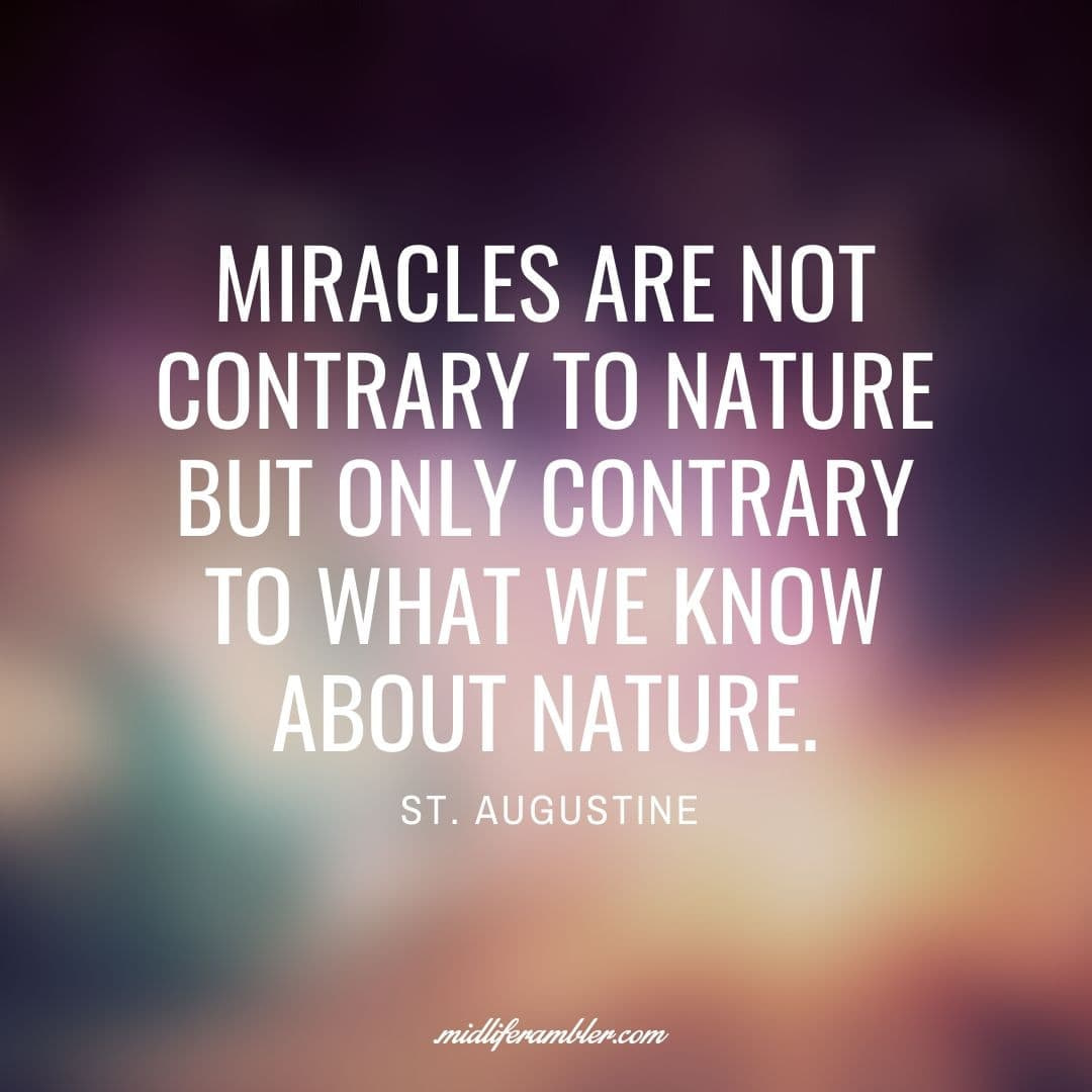 55 Inspirational Quotes for Your Vision Board - Miracles are not contrary to nature but only contrary to what we know about nature. - St. Augustine