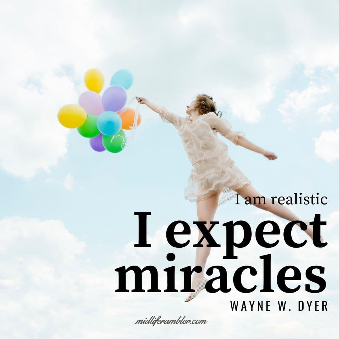 55 Inspirational Quotes for Your Vision Board - I am realistic – I expect miracles. - Wayne Dyer
