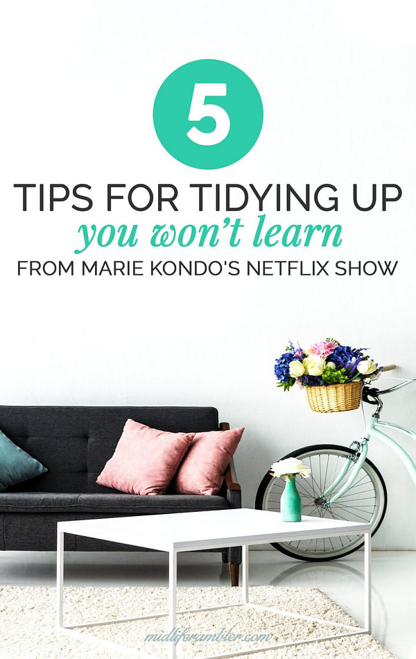 5 Tips for Tidying Up you won't learn from Marie Kondo's Netflix Show - The TV show is just the beginning. Here's what you need to know if you want to spark some joy in your own home with Marie Kondo's life-changing KonMari magic of tidying up.