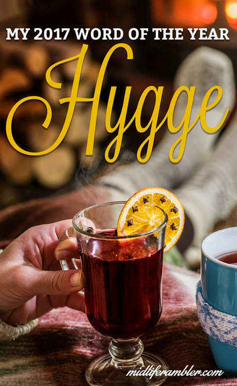 "This year, my word for 2017 is the Danish word ""hygge."" The closest English translation is ""cozy"" and this seems like a year when we could all use coziness."